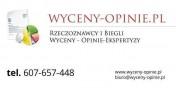 Biegły , Rzeczoznawca - Wyceny-Ekspertyzy-Opinie Tel.607-657-448